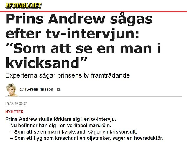 Prince Andrew watched in TV interview: 'Like seeing a man in quicksand':Swedish tabloid Aftonbladet referred to the 'very rare' interview with a British royal and quoted various experts from the UK who had called it 'catastrophic.' 'How Prince Andrew will now clear up the situation remains to be seen,' writes Kerstin Nilsson. 'The British court is quiet. Very quiet.'
