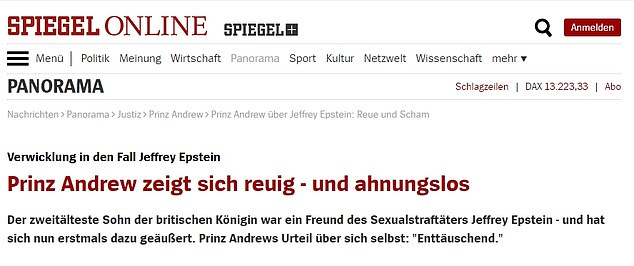 Prince Andrew shows himself to be repentant - and unaware: German news website, Spiegel, wrote: 'Time and again, footage had surfaced showing Andrew with Epstein or at his New York estate - even after the multimillionaire had already served his first jail sentence for the allegations.' It focused on the Duke of York's remorse at having stayed with Epstein after he was convicted
