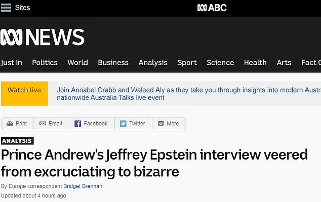 """ABC News Australia said: 'Prince Andrew's Jeffrey Epstein interview veered from excruciating to bizarre.' The broadcaster's website article said: 'It was supposed to be a sit-down interview to draw a line under months of critical coverage of his friendship with the billionaire paedophile Jeffrey Epstein. It did the opposite; the Duke of York came across as devoid of any self-awareness when he insisted it was """"convenient"""" and """"honourable"""" to stay at Epstein's home even after the New York financier was convicted of sex crimes'"""